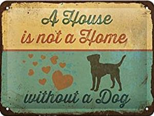 A House Is Not A Home Without A Dog   metal sign 200mm x 150mm (na)